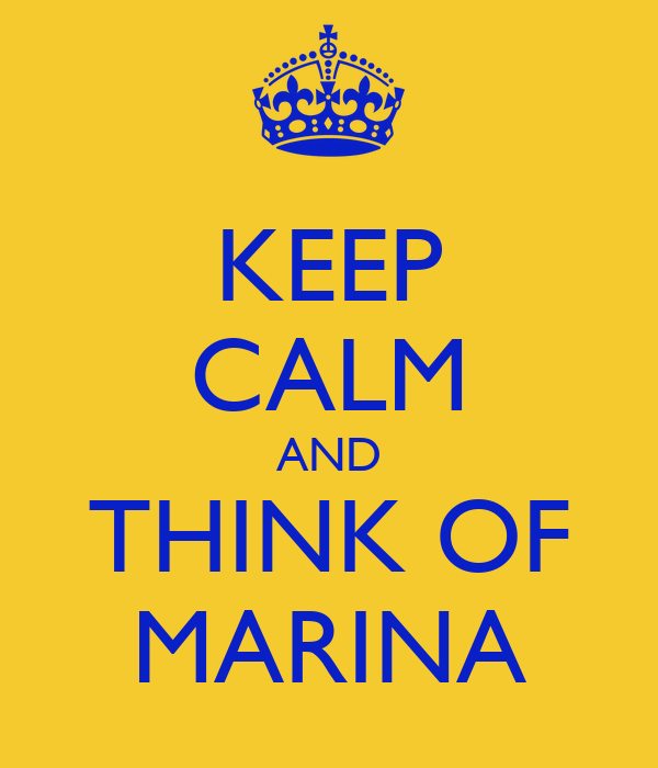 KEEP CALM AND THINK OF MARINA
