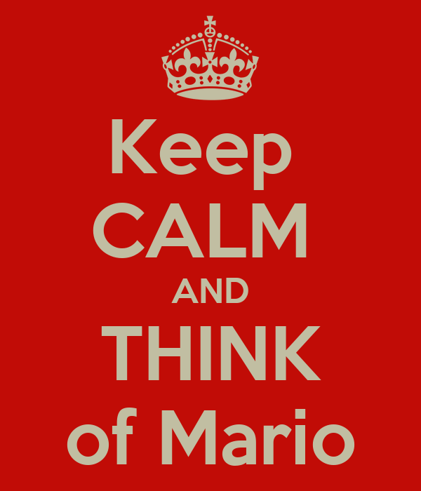 Keep  CALM  AND THINK of Mario