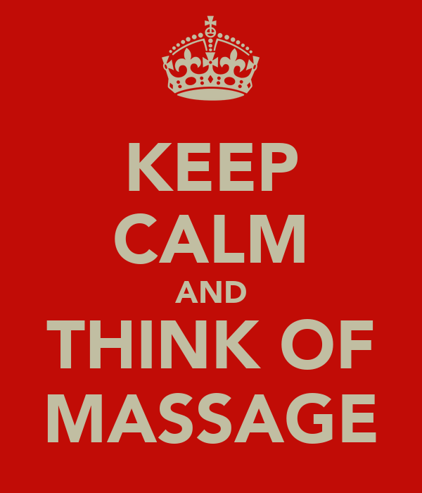 KEEP CALM AND THINK OF MASSAGE