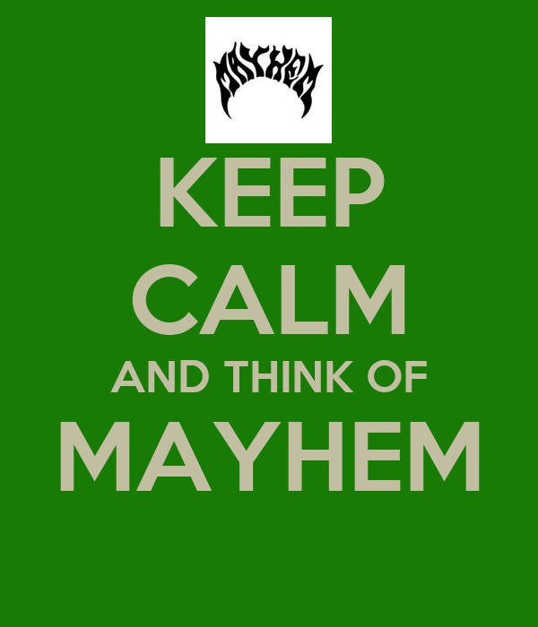 KEEP CALM AND THINK OF MAYHEM