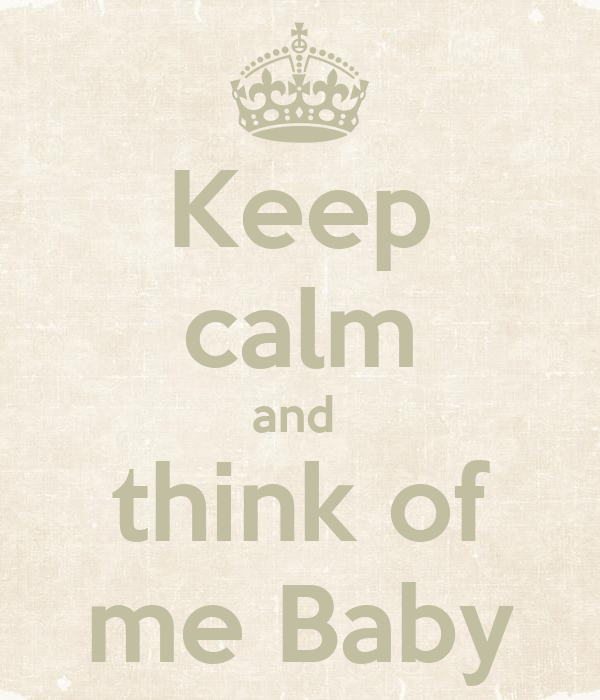 Keep calm and  think of me Baby