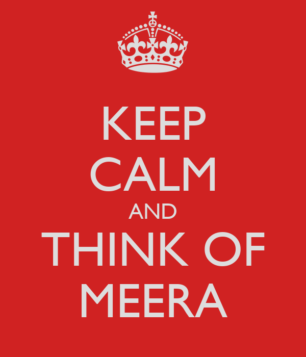 KEEP CALM AND THINK OF MEERA
