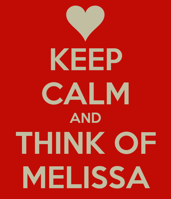 KEEP CALM AND THINK OF MELISSA