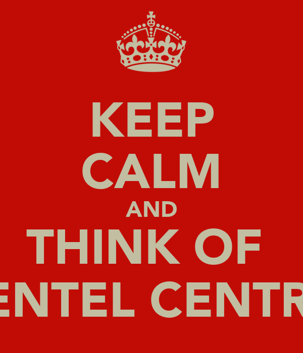 KEEP CALM AND THINK OF  MENTEL CENTREL