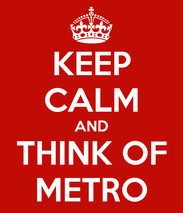 KEEP CALM AND THINK OF METRO