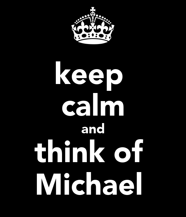 keep  calm and think of  Michael