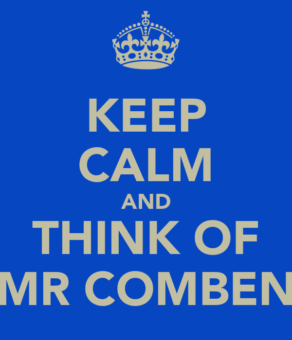 KEEP CALM AND THINK OF MR COMBEN