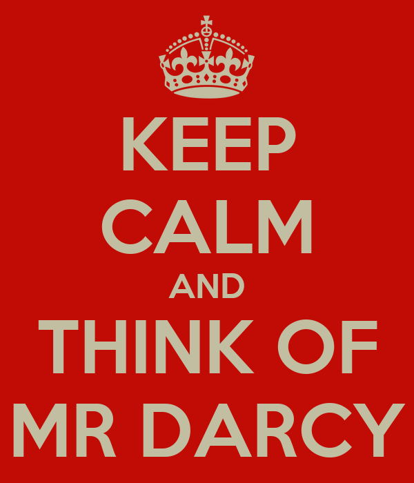 KEEP CALM AND THINK OF MR DARCY