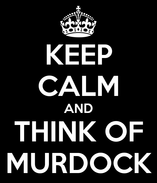 KEEP CALM AND THINK OF MURDOCK