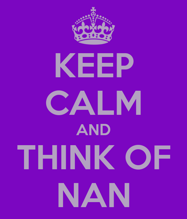 KEEP CALM AND THINK OF NAN