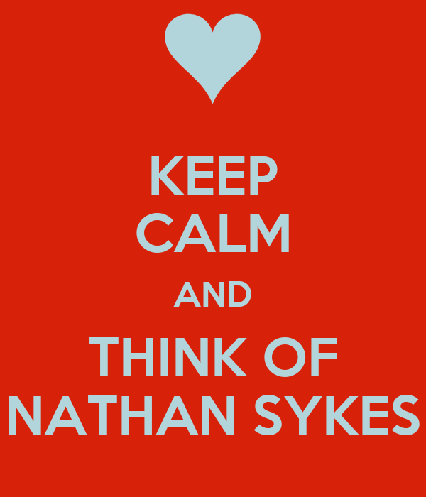 KEEP CALM AND THINK OF NATHAN SYKES