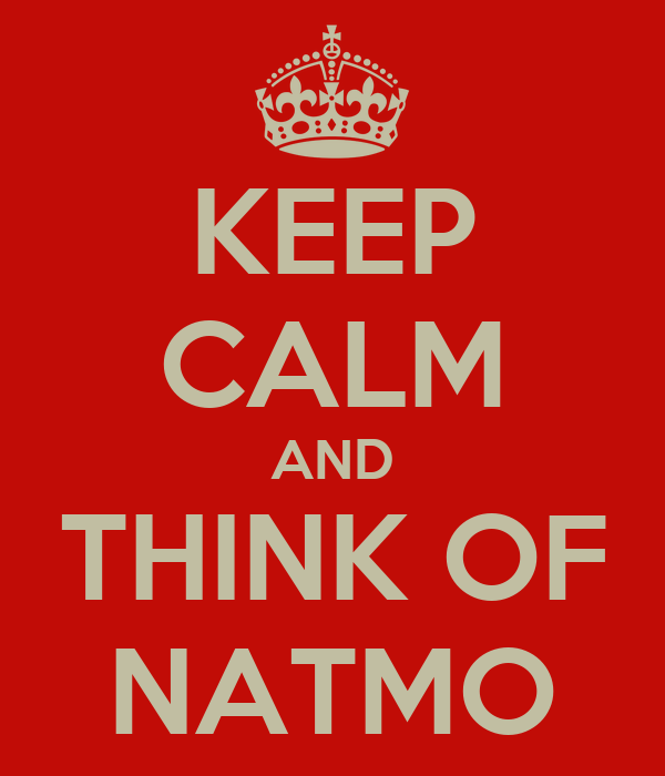 KEEP CALM AND THINK OF NATMO