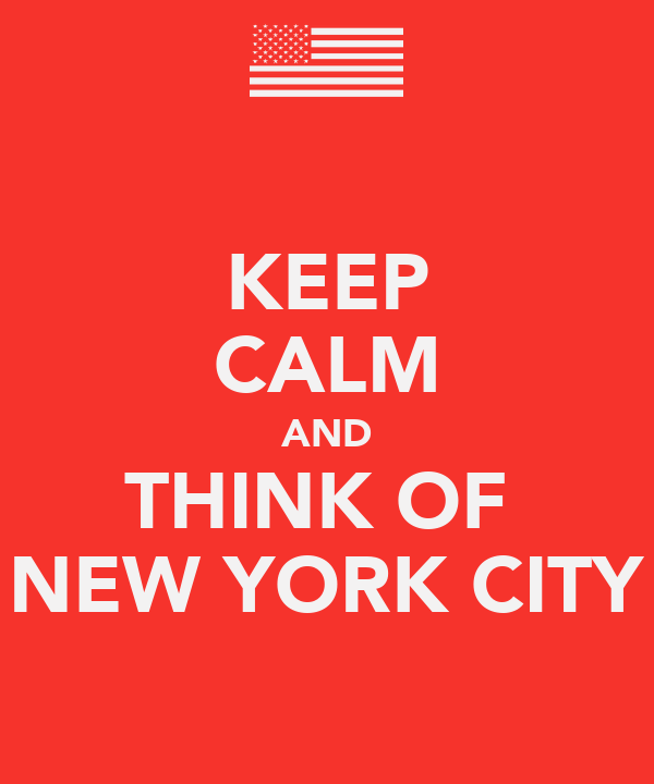 KEEP CALM AND THINK OF  NEW YORK CITY