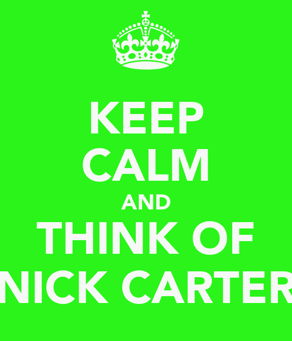 KEEP CALM AND THINK OF NICK CARTER