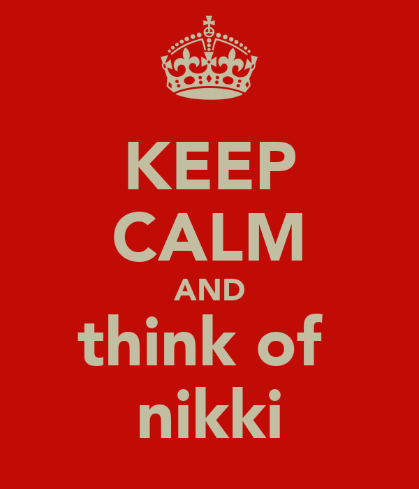 KEEP CALM AND think of  nikki