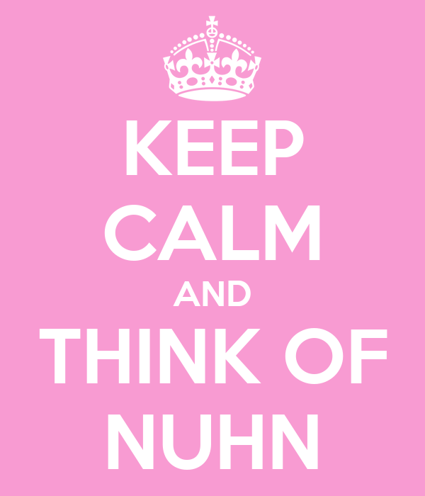 KEEP CALM AND THINK OF NUHN
