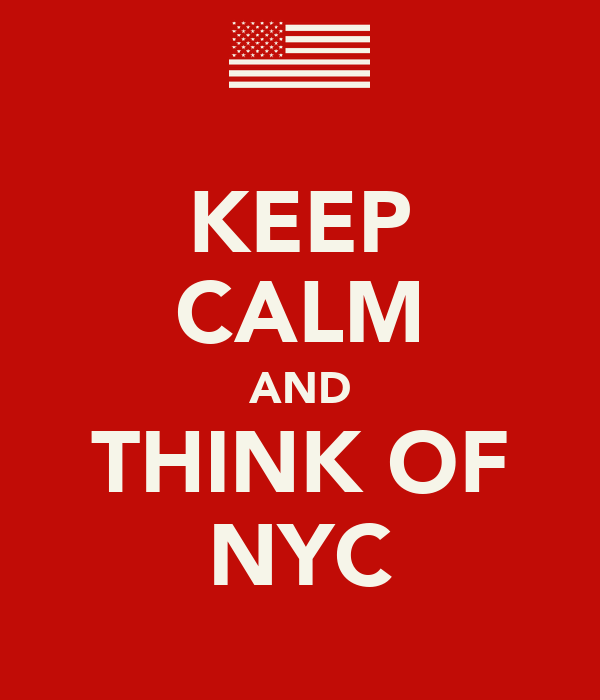 KEEP CALM AND THINK OF NYC