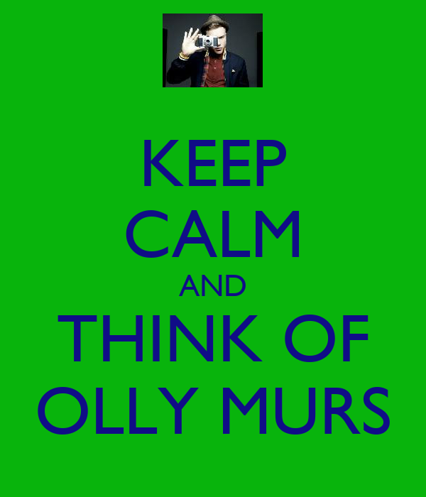 KEEP CALM AND THINK OF OLLY MURS