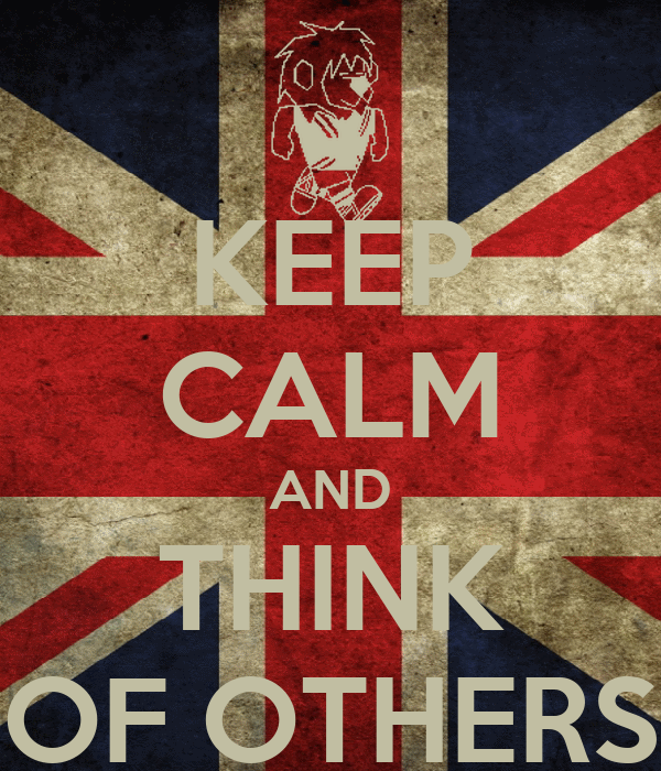 KEEP CALM AND THINK OF OTHERS