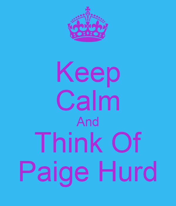 Keep Calm And Think Of Paige Hurd