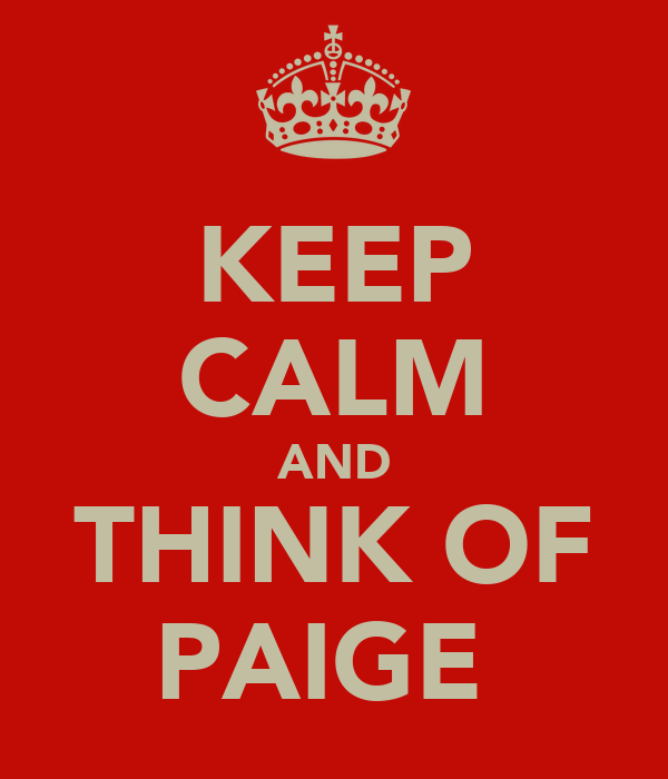 KEEP CALM AND THINK OF PAIGE