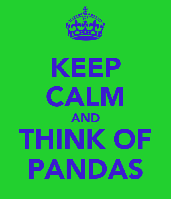 KEEP CALM AND THINK OF PANDAS