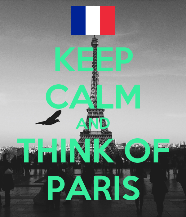 KEEP CALM AND THINK OF PARIS