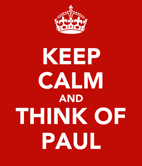 KEEP CALM AND THINK OF PAUL