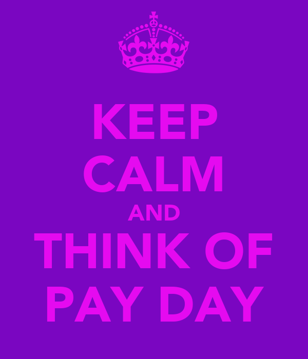 KEEP CALM AND THINK OF PAY DAY