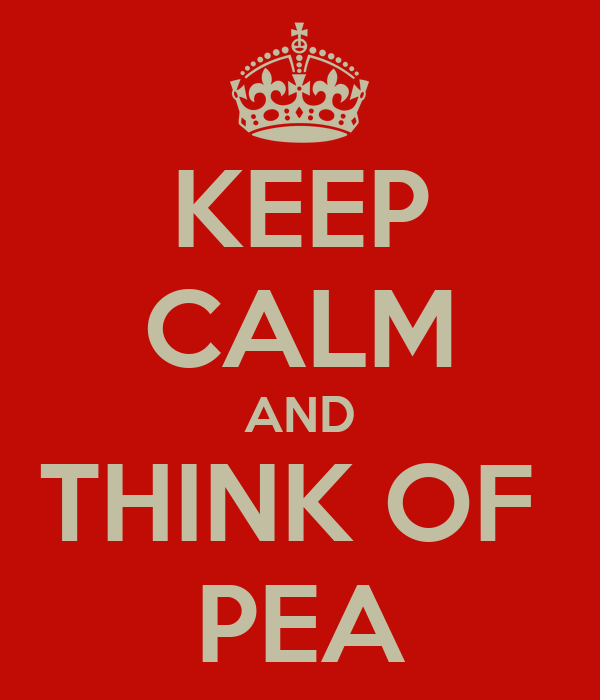 KEEP CALM AND THINK OF  PEA