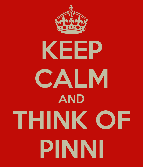 KEEP CALM AND THINK OF PINNI