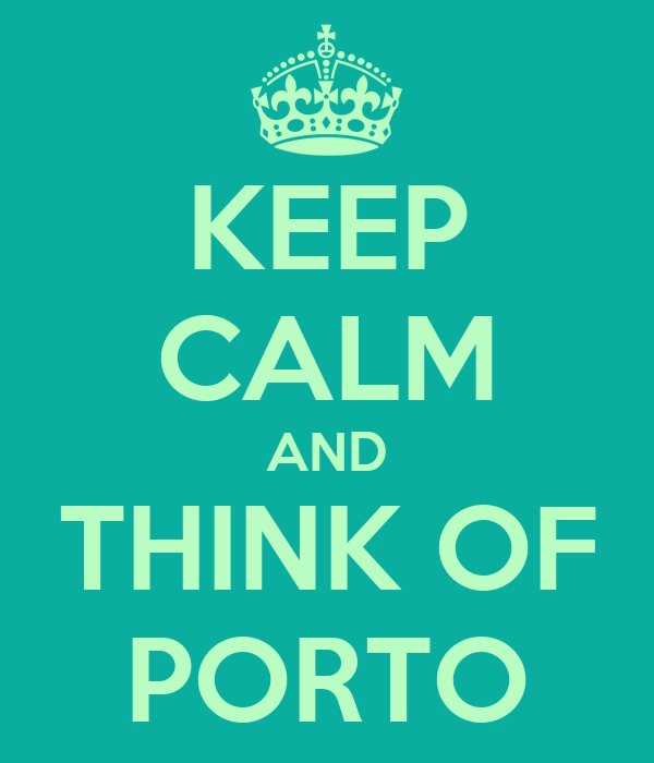 KEEP CALM AND THINK OF PORTO