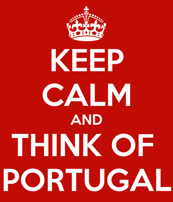 KEEP CALM AND THINK OF  PORTUGAL