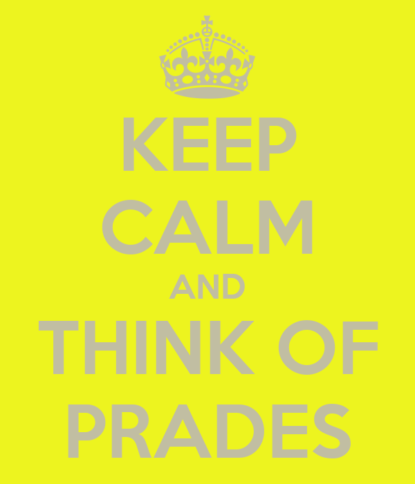 KEEP CALM AND THINK OF PRADES