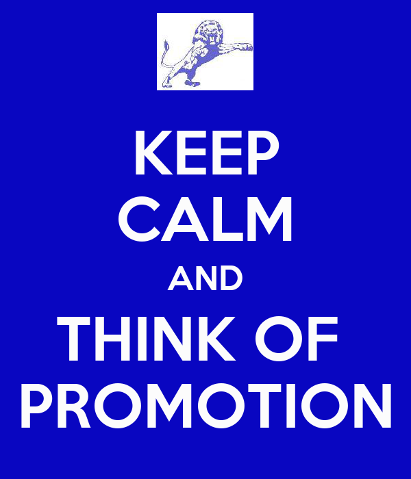 KEEP CALM AND THINK OF  PROMOTION