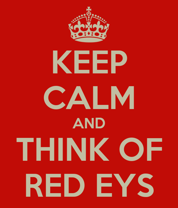 KEEP CALM AND THINK OF RED EYS