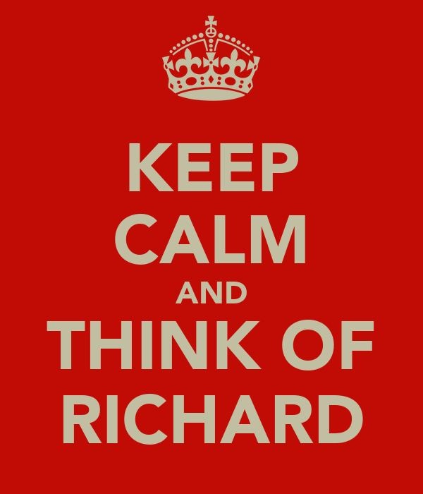 KEEP CALM AND THINK OF RICHARD