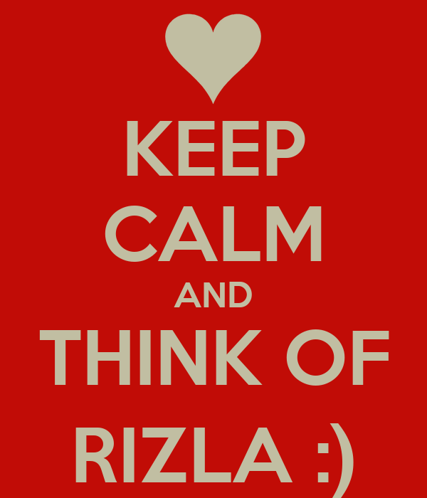 KEEP CALM AND THINK OF RIZLA :)