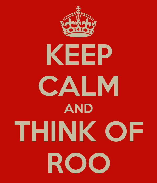 KEEP CALM AND THINK OF ROO