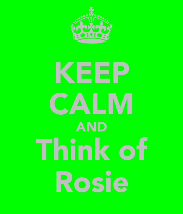 KEEP CALM AND Think of Rosie
