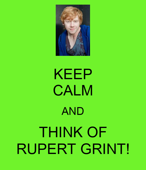 KEEP CALM AND THINK OF RUPERT GRINT!