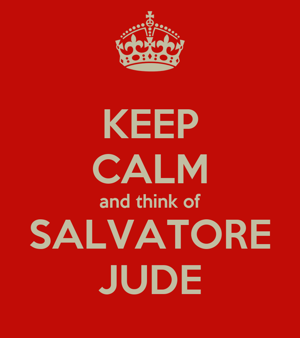 KEEP CALM and think of SALVATORE JUDE