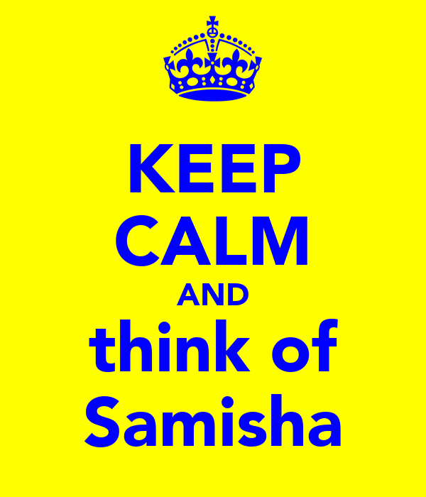 KEEP CALM AND think of Samisha