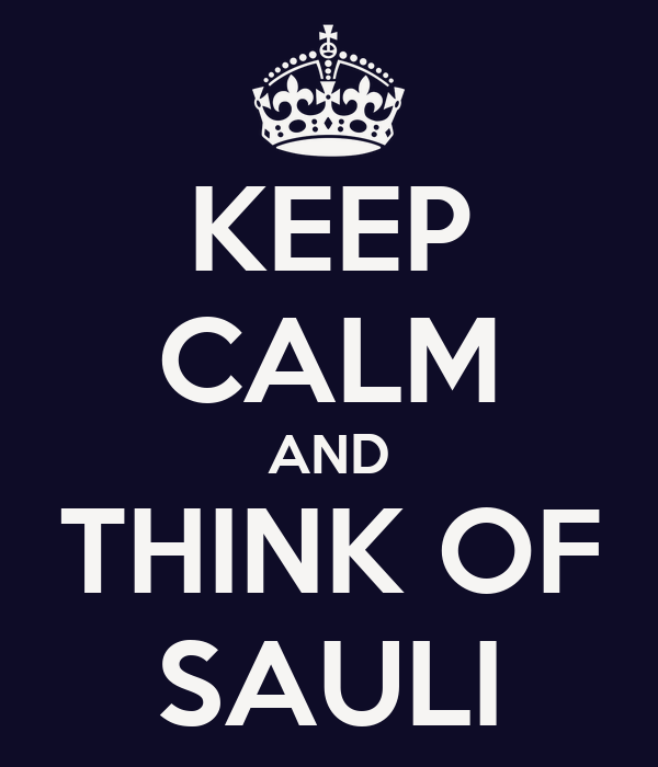 KEEP CALM AND THINK OF SAULI