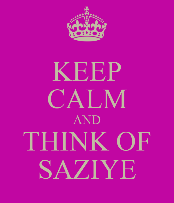 KEEP CALM AND THINK OF SAZIYE