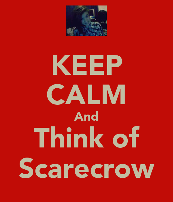 KEEP CALM And Think of Scarecrow