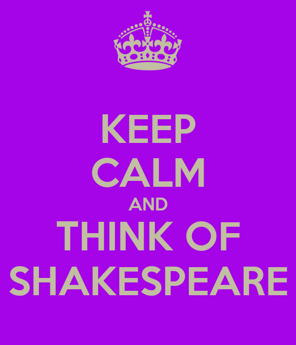 KEEP CALM AND THINK OF SHAKESPEARE