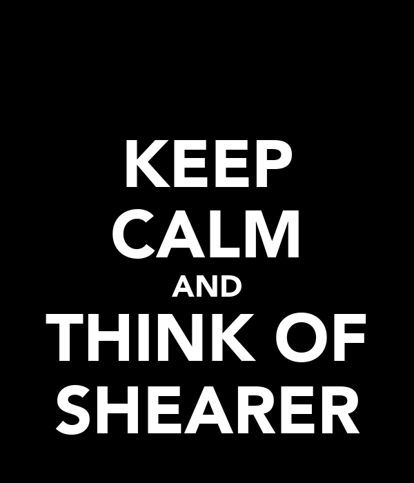 KEEP CALM AND THINK OF SHEARER