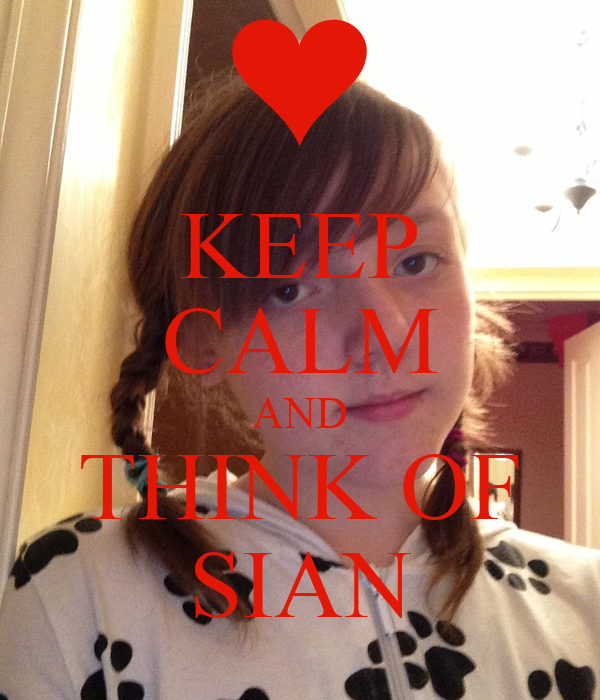 KEEP CALM AND THINK OF SIAN