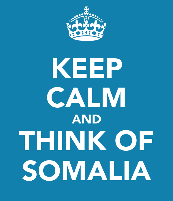 KEEP CALM AND THINK OF SOMALIA